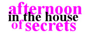 Afternoon in the House of Secrets