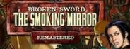Broken Sword 2: The Smoking Mirror – Remastered