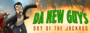 Da New Guys: Day of the Jackass