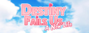Destiny Fails Us: A New Life