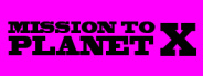 Mission to Planet X