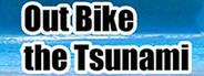 Out Bike the Tsunami
